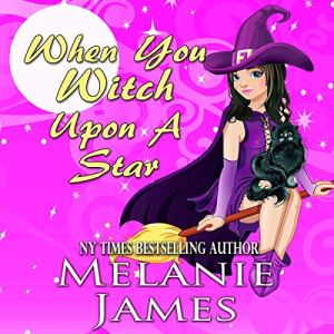 When You Witch Upon a Star Audiobook By Melanie James cover art