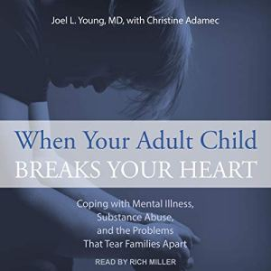 When Your Adult Child Breaks Your Heart Audiobook By Joel Young MD, Christine Adamec cover art