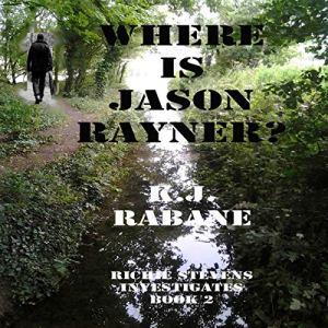 Where is Jason Rayner? (Richie Stevens Investigates) Audiobook By K. J. Rabane cover art
