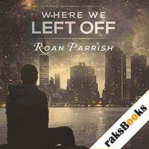 Where We Left Off Audiobook By Roan Parrish cover art
