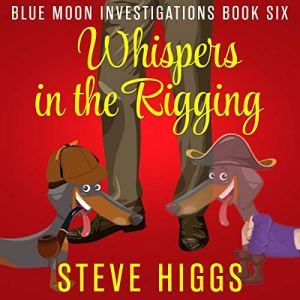 Whispers in the Rigging Audiobook By Steve Higgs cover art