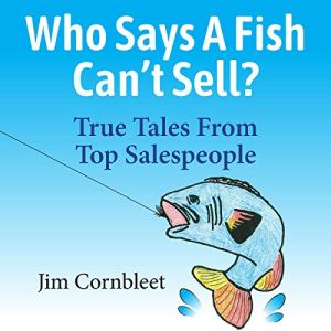 Who Says a Fish Can't Sell? Audiobook By Jim Cornbleet cover art