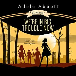 Whoops! We're in Big Trouble Now Audiobook By Adele Abbott cover art