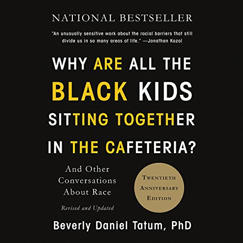 Why Are All the Black Kids Sitting Together in the Cafeteria? Audiobook By Beverly Daniel Tatum cover art