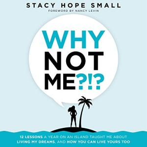 Why Not Me?!?: 12 Lessons a Year on an Island Taught Me About Living My Dreams, and How You Can Live Yours Too Audiobook By Stacy Hope Small cover art