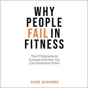 Why People Fail in Fitness Audiobook By Alex Alvarez cover art