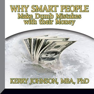 Why Smart People Make Dumb Mistakes with Their Money Audiobook By Dr. Kerry Johnson cover art