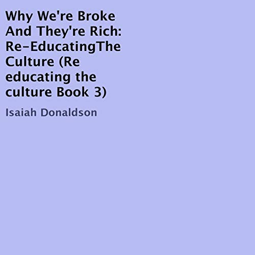 Why We're Broke and They're Rich Audiobook By Isaiah Donaldson cover art