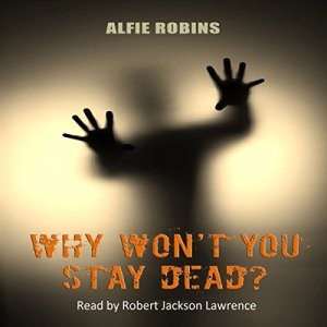 Why Won't You Stay Dead? Audiobook By Alfie Robins cover art