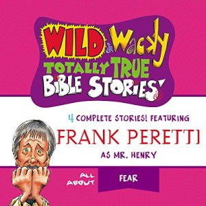 Wild and Wacky Totally True Bible Stories: All About Fear Audiobook By Frank Peretti cover art