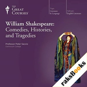 William Shakespeare: Comedies, Histories, and Tragedies Audiobook By Peter Saccio, The Great Courses cover art