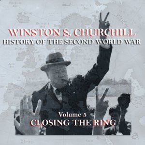 Winston S. Churchill: The History of the Second World War, Volume 5 - Closing the Ring Audiobook By Winston S. Churchill cover art