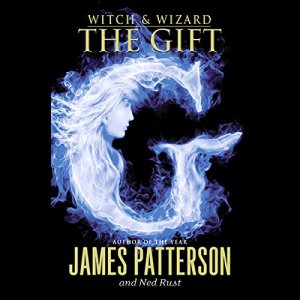 Witch & Wizard: The Gift Audiobook By James Patterson, Ned Rust cover art