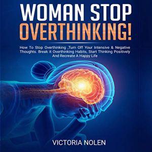 Woman Stop Overthinking! Audiobook By Victoria Nolen cover art