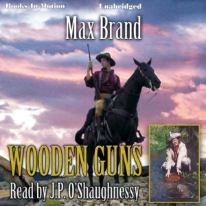 Wooden Guns Audiobook By Max Brand cover art