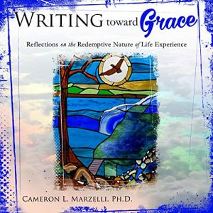 Writing Toward Grace Audiobook By Cameron L. Marzelli PhD cover art