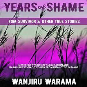 Years of Shame Audiobook By Wanjiru Warama cover art