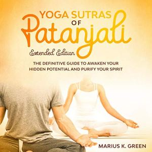 Yoga Sutras of Patanjali: Extended Edition Audiobook By Marius K. Green cover art