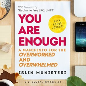 You Are Enough: A Manifesto for the Overworked and Overwhelmed Audiobook By Islin Munisteri cover art