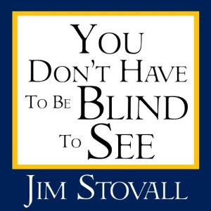 You Don't Have to Be Blind to See Audiobook By Jim Stovall cover art