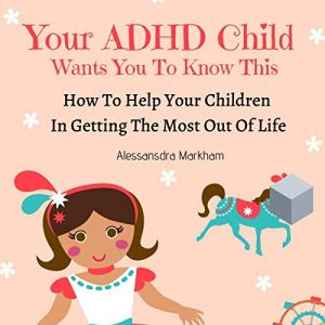 Your ADHD Child Wants You to Know This Audiobook By Alessandra Markham cover art