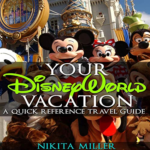 Your Disney World Vacation: A Quick Reference Travel Guide Audiobook By Nikita Miller cover art