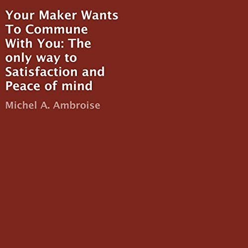 Your Maker Wants to Commune with You Audiobook By Michel A. Ambroise cover art