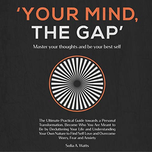 Your Mind, the Gap - Master Your Thoughts and Be Your Best Self Audiobook By Sofia A. Watts cover art