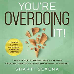 You're Overdoing It! Audiobook By Shakti Sexena cover art