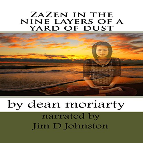 ZaZen in the Nine Layers of a Yard of Dust Audiobook By Dean Moriarty cover art