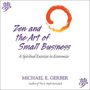 Zen and the Art of Small Business Audiobook By Michael E. Gerber cover art