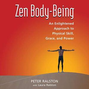 Zen Body-Being Audiobook By Peter Ralston, Laura Ralston cover art