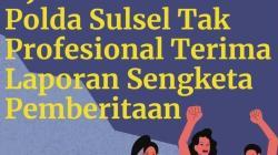 AJI Makassar: Laporan Narsum Project Multatuli adalah Kriminalisasi