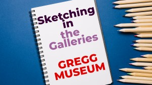 Sketching In The Galleries at the Gregg @ Gregg Museum of Art & Design   Raleigh   North Carolina   United States