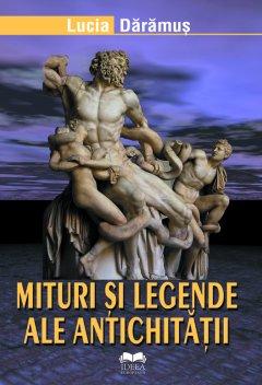 Mituri si legende ale antichitatii - Lucia Daramus