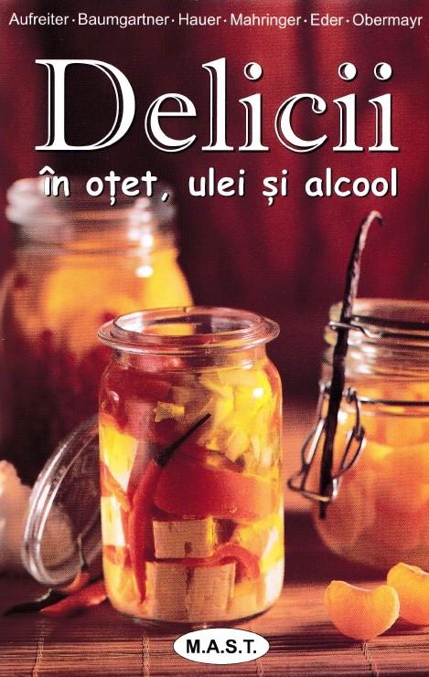 Delicii in otet, ulei si alcool - Eva Aufreiter, Bernadette Baumgartner, Birgit Hauer