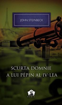 Scurta domnie a lui Pepin al IV-lea - John Steinbeck