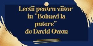 """Lectii pentru viitor in """"Bolnavi la putere"""" de David Owen"""
