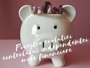 Povestea evolutiei controlului independentei mele financiare