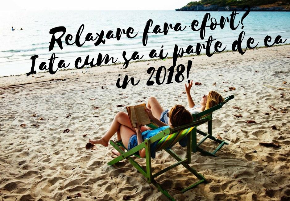 Relaxare fara efort? Iata cum sa ai parte de ea in 2018!