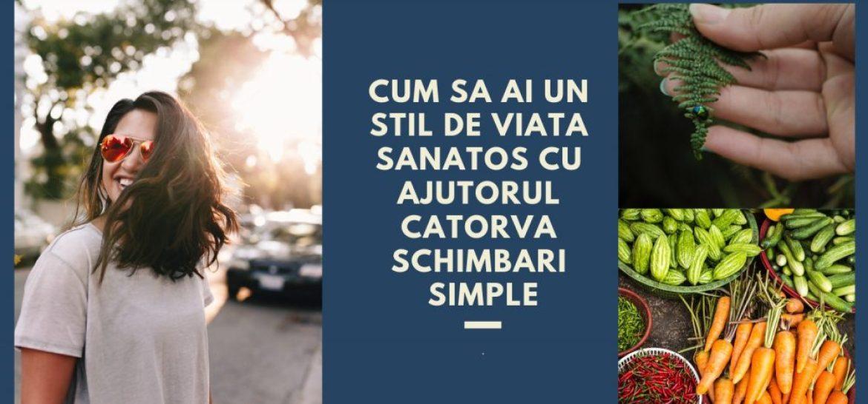 Cum sa ai un stil de viata sanatos -schimbari simple