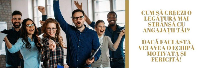 Cum să creezi o legătură strânsă cu angajații tăi? Dacă faci ASTA vei avea o echipă motivată și fericită!