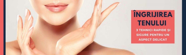 Îngrijirea tenului - 3 tehnici rapide și sigure pentru un aspect delicat