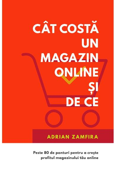 Cat costa un magazin online si de ce - Adrian Zamfira