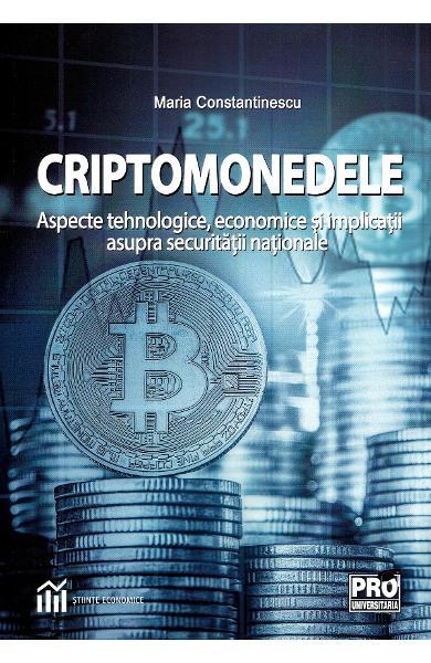 Criptomonedele. Aspecte tehnologice, economice si implicatii asupra securitatii nationale - I. Maria Constantinescu