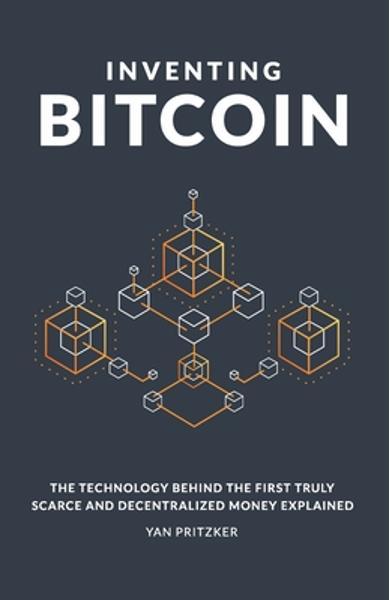 Inventarea Bitcoin: a explicat tehnologia din spatele primilor bani cu adevărat puțini și descentralizați - Nicholas Evans