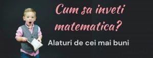 Cum sa inveti matematica. Alaturi de cei mai buni