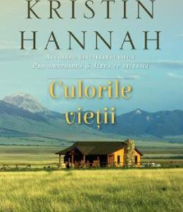 Culorile vietii - Kristin Hannah