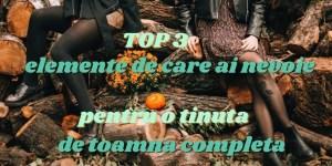 Iata TOP 3 elemente de care ai nevoie pentru o tinuta de toamna completa