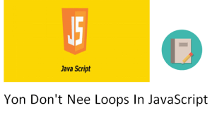 Yon Don't Need Loops In JavaScript